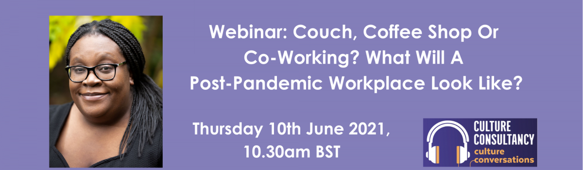 Webinar: Couch, Coffee Shop Or Co-Working? What Will A Post-Pandemic Workplace Look Like?
