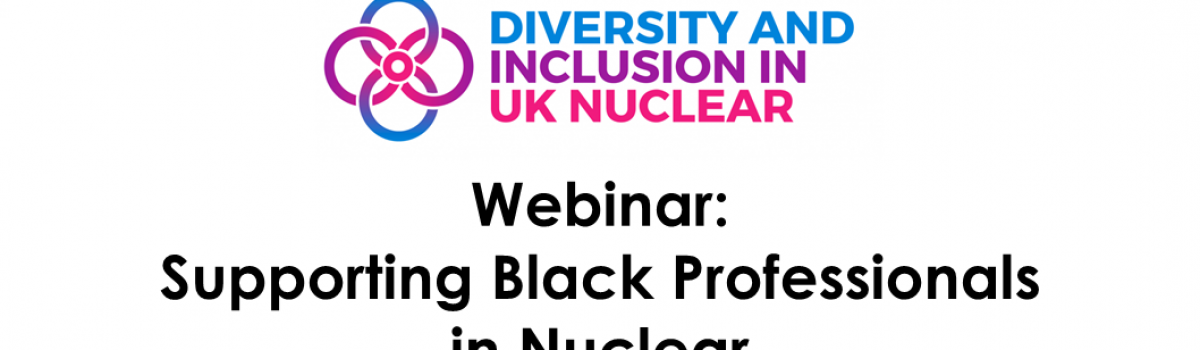 """Supporting Black Professionals in Nuclear"" – A Webinar from Diversity and Inclusion in UK Nuclear"