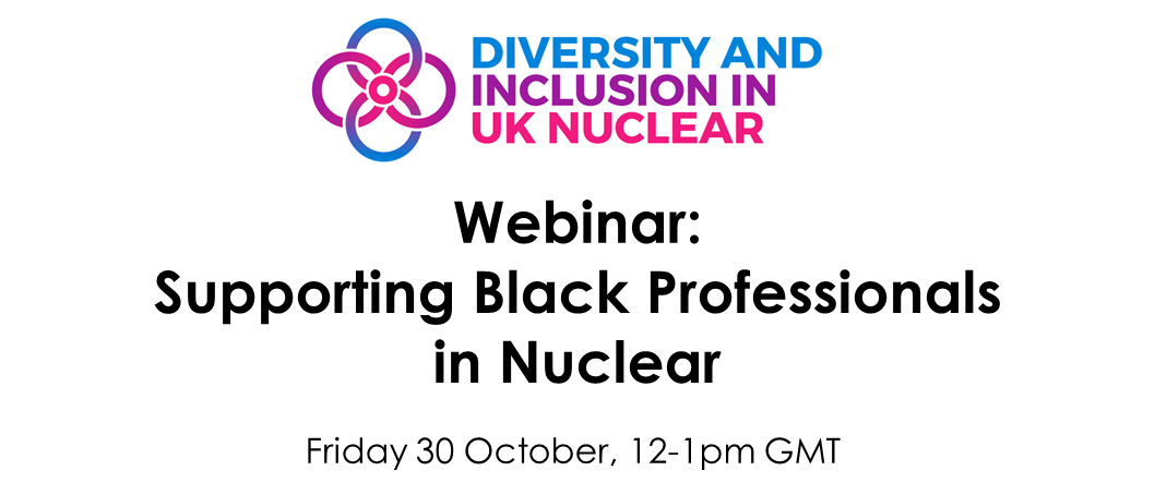 Webinar: Supporting Black Professionals in Nuclear, Friday 30 Otcober 12-1pm GMT