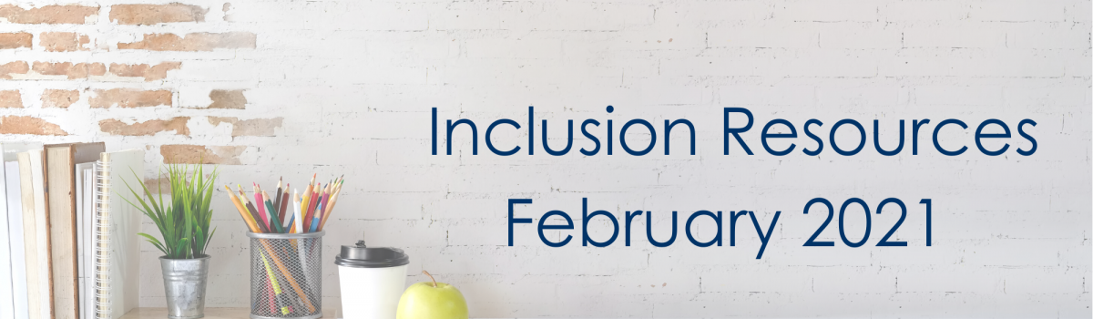 Inclusion Resources – February 2021