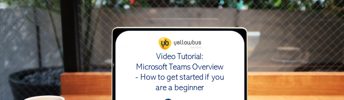 Video Tutorial: Microsoft Teams Overview – How to get started if you are a beginner